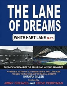 The Lane Of Dreams: White Hart Lane N17 - Norman Giller, Jimmy Greaves, Steve Perryman, Michael Giller