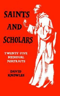 Saints and Scholars - David Knowles