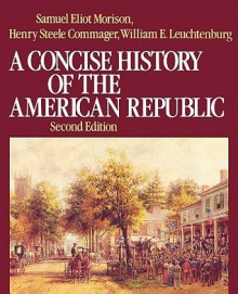 A Concise History of the American Republic: Single Volume - Samuel Eliot Morison, William E. Leuchtenburg, Henry Steele Commager