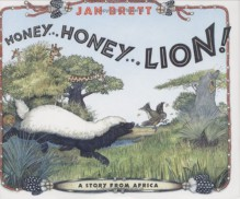 Honey... Honey... Lion! A Story from Africa - Jan Brett