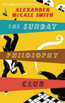The Sunday Philosophy Club (Sunday Philosophy Club #1) - Alexander McCall Smith