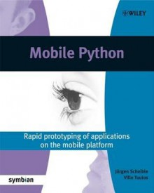 Mobile Python: Rapid Prototyping of Applications on the Mobile Platform - Jürgen Scheible, Ville Tuulos