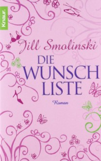 Die Wunschliste: Roman - Jill Smolinski, Andrea Stumpf, Gabriele Werbeck
