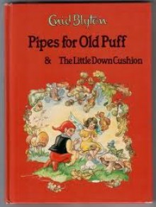 Pipes For Old Puff & The Little Down Cushion (Enid Blyton Library) - Enid Blyton, Rene Cloke