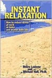 Instant Relaxation: How to Reduce Stress at Work, at Home - Debra Lederer, L. Michael Hall