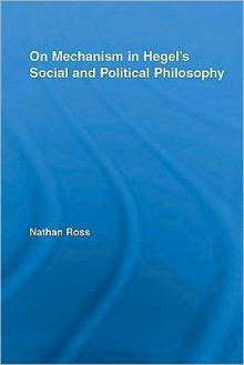 On Mechanism in Hegel's Social and Political Philosophy - Nathan Ross