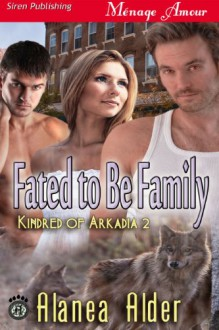 Fated to Be Family [Kindred of Arkadia 2] (Siren Publishing Menage Amour) - Alanea Alder