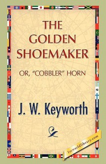 The Golden Shoemaker - J. Keyworth