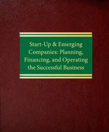 Start Up & Emerging Companies: Planning, Financing & Operating The Successful Business (With Update) - Richard D. Harroch