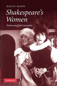 Shakespeare's Women: Performance and Conception - David Mann