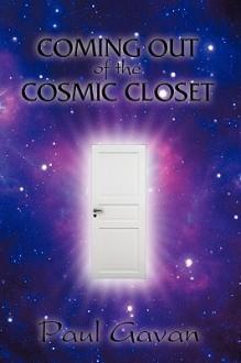Coming Out of the Cosmic Closet - Paul Gavan