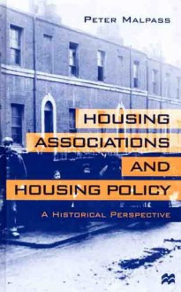 Housing Associations and Housing Policy: A Historical Perspective - Peter Malpass