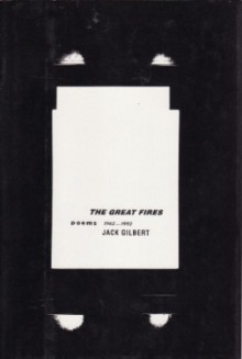The Great Fires: Poems, 1982-1992 - Jack Gilbert
