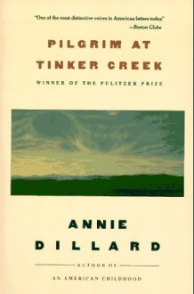 Pilgrim at Tinker Creek - Annie Dillard
