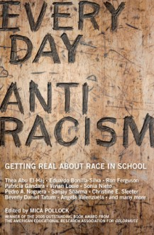 Everyday Antiracism: Getting Real About Race in School - Mica Pollock