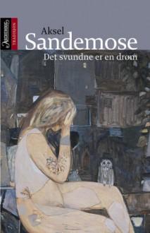 Det svundne er en drøm - Aksel Sandemose