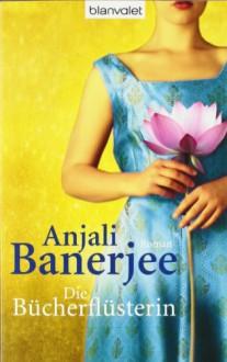 Die Bücherflüsterin - Anjali Banerjee,Karin Dufner