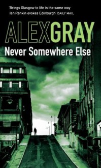 Never Somewhere Else (DCI Lorimer) - Alex Gray, Sandra McGruther
