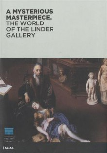 A Mysterious Masterpiece: The World Of The Linder Gallery - Michael John Gorman