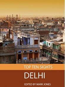 Top Ten Sights: Delhi - Mark Jones