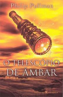 O Telescópio de Âmbar (Mundos Paralelos, #3) - Philip Pullman