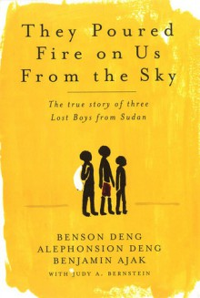 They Poured Fire on Us From the Sky: The Story of Three Lost Boys from Sudan - Benson Deng, Benjamin Ajak, Judy Bernstein