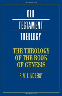 The Theology of the Book of Genesis (Old Testament Theology) - R.W.L. Moberly