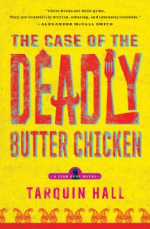 The Case of the Deadly Butter Chicken: A Vish Puri Mystery (Vish Puri Mysteries) - Tarquin Hall