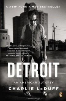 Detroit: An American Autopsy by LeDuff, Charlie (2014) Paperback - Charlie LeDuff