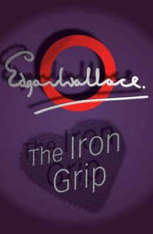 The Iron Grip - Edgar Wallace