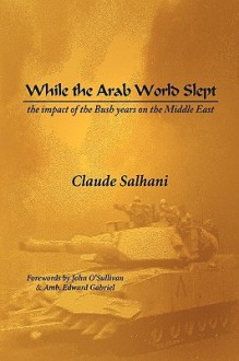 While the Arab World Slept - Claude Salhani