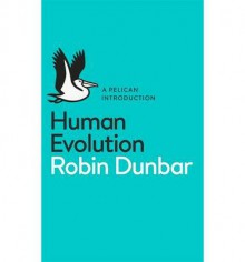 Human Evolution: A Pelican Introduction (Pelican Books) - Robin Dunbar