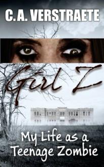 Girl Z: My Life as a Teenage Zombie - Christine Verstraete, Denise Camacho