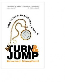 Turn and Jump: How Time & Place Fell Apart - Howard Mansfield