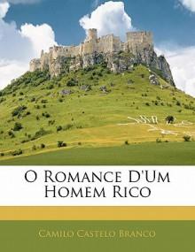 O Romance D'Um Homem Rico - Camilo Castelo Branco