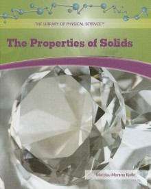 The Properties Of Solids - Marylou Morano Kjelle