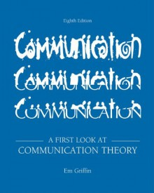 A First Look at Communication Theory (8th Revised Edition) - Emily Griffin