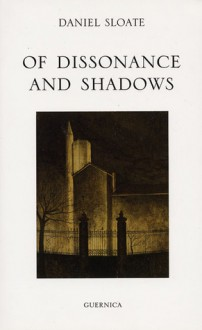 Of Dissonance and Shadows: Collected Poems - Daniel Sloate