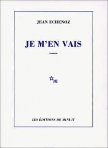 Je m'en vais - Jean Echenoz