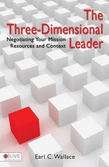 The Three Dimensional Leader - Earl C. Wallace