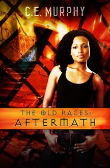 The Old Races: Aftermath - C.E. Murphy