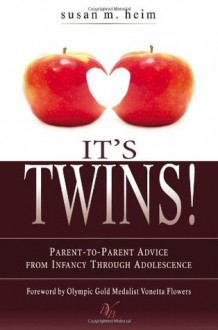 It's Twins!: Parent-to-Parent Advice from Infancy through Adolescence - Susan M. Heim, Vonetta Flowers