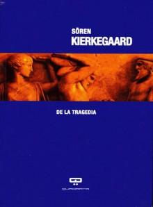 De la tragedia (Spanish Edition) - Søren Kierkegaard