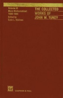 The Collected Works of John W. Tukey: More Mathematical 1938-1984, Volume VI - John Wilder Tukey, C. Mallows