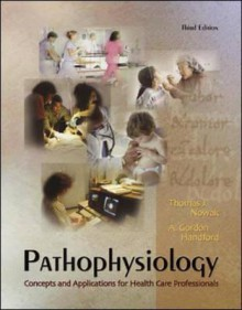 Pathophysiology: Concepts and Applications for Health Care Professionals - Thomas J. Nowak, A. Gordon Handford