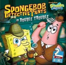 SpongeBob DetectivePants in Double Trouble: The Case of the Missing Spatula; The Case of the Vanished Squirrel - David Lewman