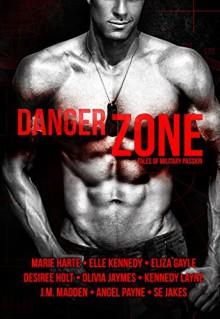 Danger Zone: Tales of Military Passion - Marie Harte, Elle Kennedy, Eliza Gayle, Desiree Holt, Olivia Jaymes, Kennedy Layne, J.M. Madden, Angel Payne, SE Jakes