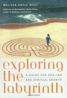 Exploring the Labyrinth: A Guide for Healing and Spiritual Growth - Melissa Gayle West