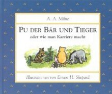 Pu der Bär und Tieger oder wie man Karriere macht. - Ernest H. Shepard, A.A. Milne