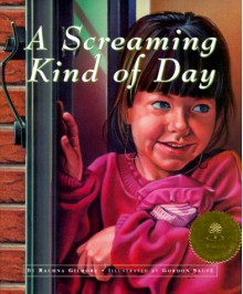A Screaming Kind of Day - Rachna Gilmore, Gordon Sauve